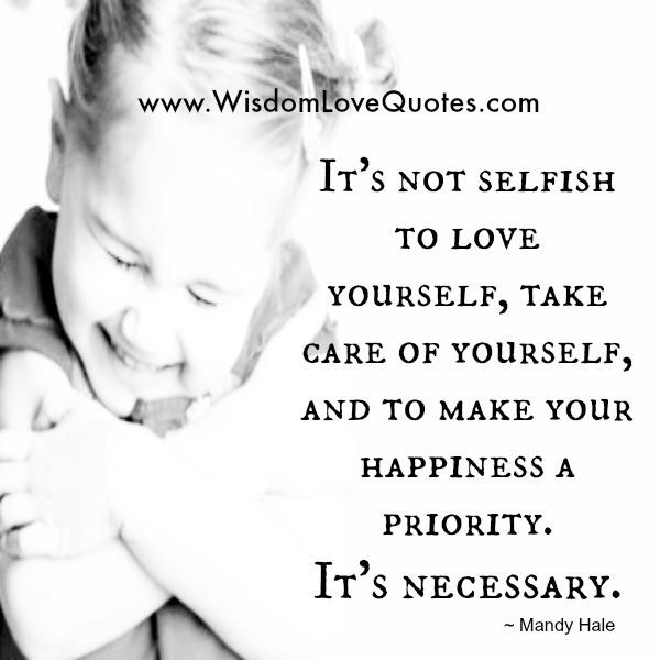 Selfish Love Quotes Captivating It's Not Selfish To Love Yourself  Wisdom Love Quotes