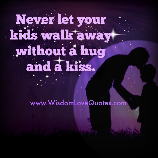 Never let your kids walk away without a hug