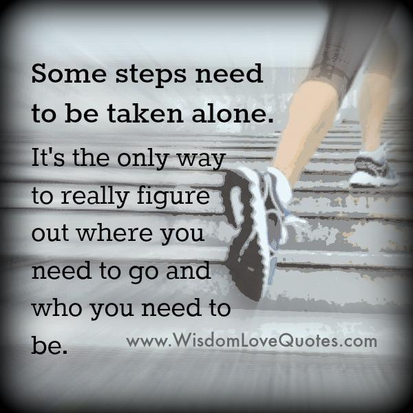 Some steps need to be taken alone