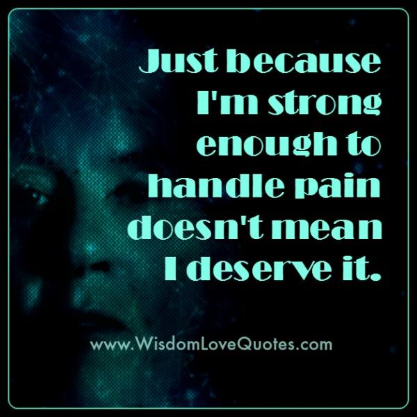 When you are strong enough to handle pain