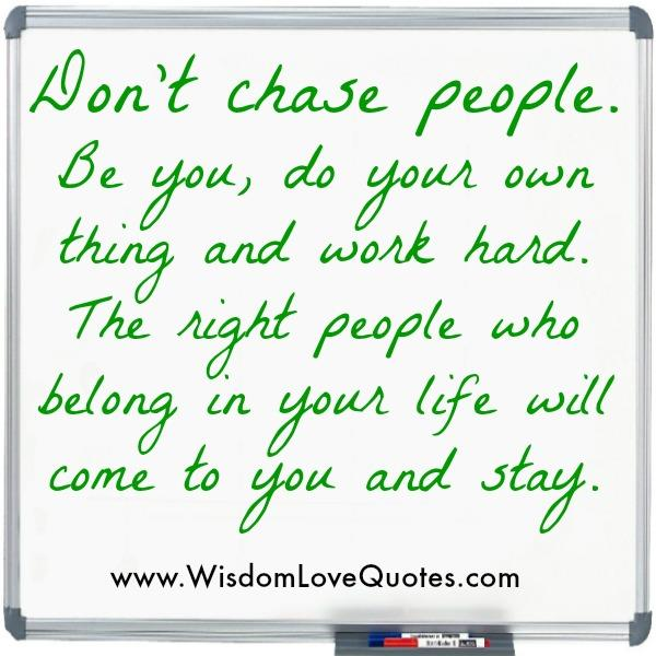 Don't ever chase anyone in your Life