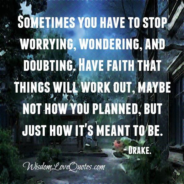 Have faith! Things will work out