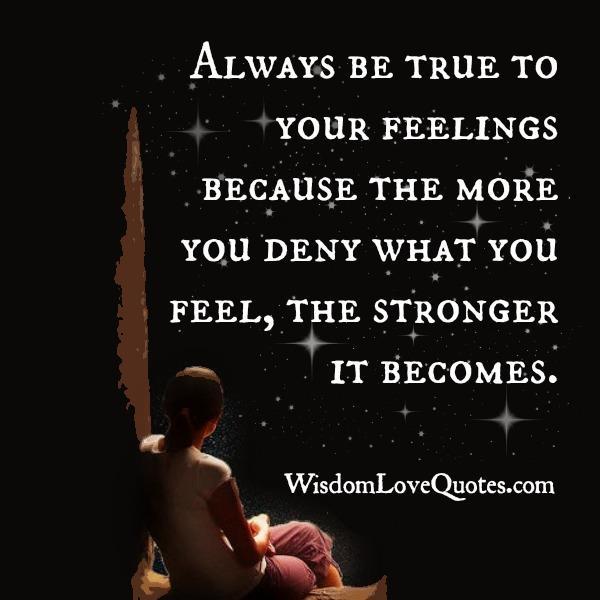 Always be true to your feelings