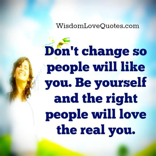 Don't change so people will like you - Wisdom Love Quotes