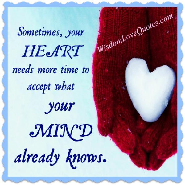 Sometimes, your heart needs more time to accept