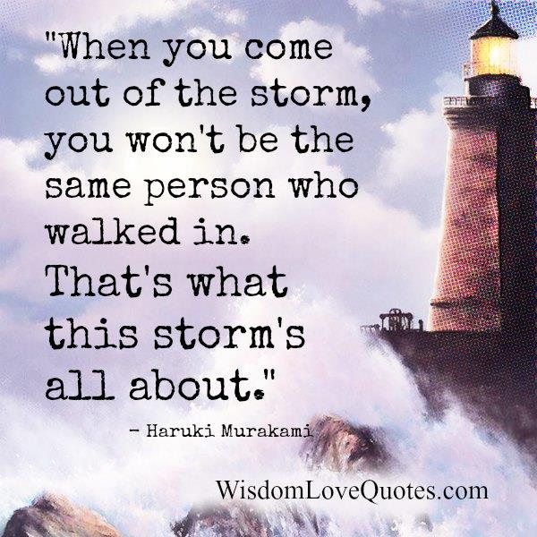 When you come out of the storm of life