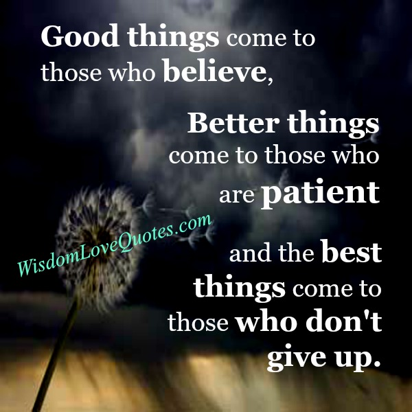 Better things come to those who are patient