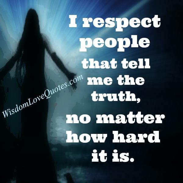 Respect those people who tell you the truth