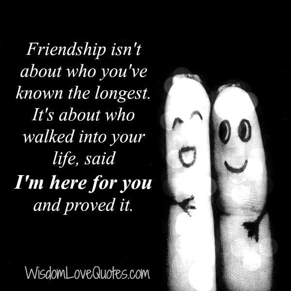 Friendship isn't about who you have known the longest