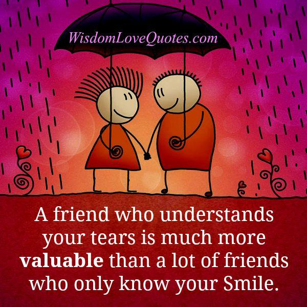 Those people who understands your tears