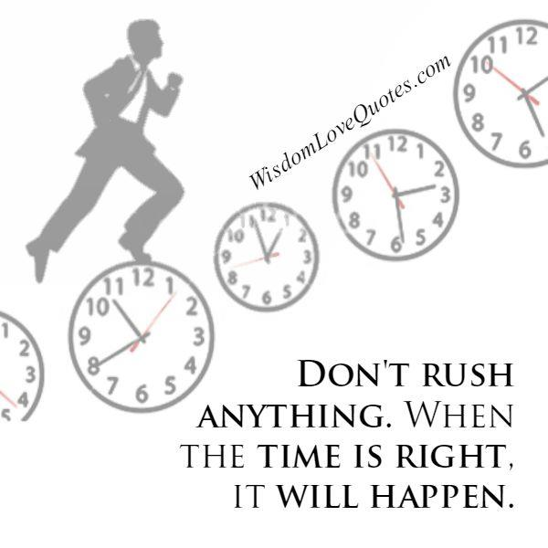 When the time is right it will happen?