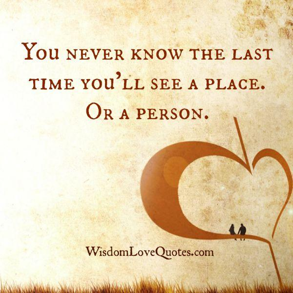 You never know the last time you will see a person