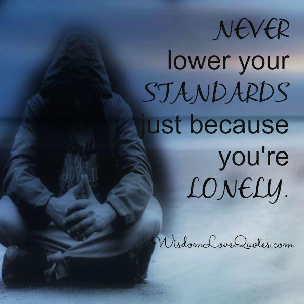 Never lower your standards just because your lonely