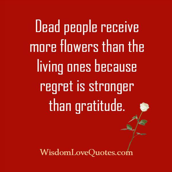 Regret is stronger than gratitude - Wisdom Love Quotes