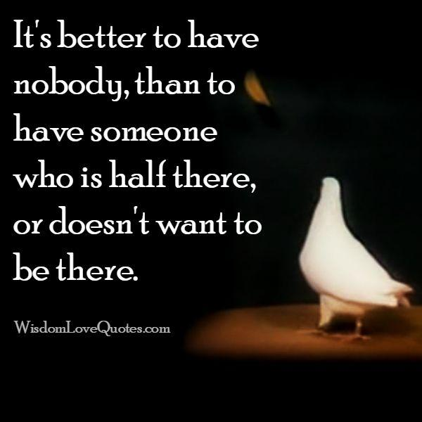 It's better to have nobody