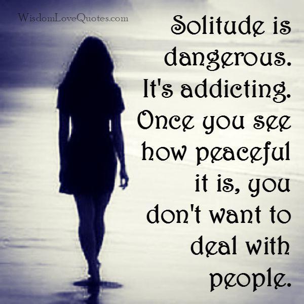 Solitude is dangerous