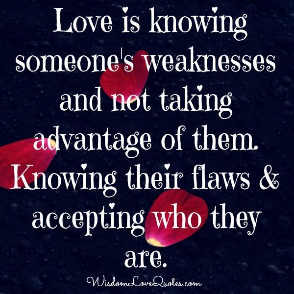 Love is knowing someone's flaws & accepting who they are