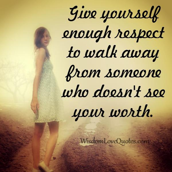 Walk away from someone who doesn't see your worth
