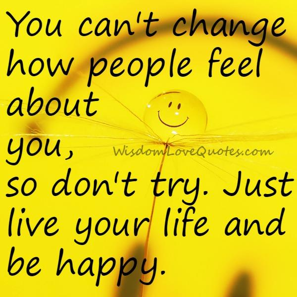 Just live your life & be happy
