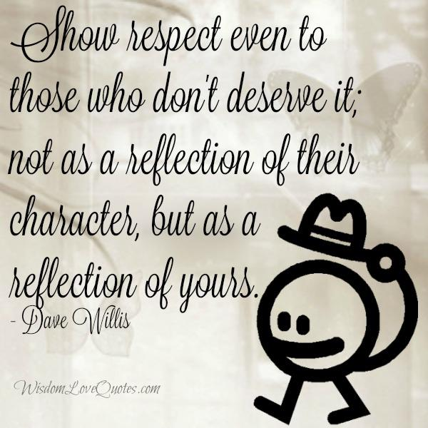 Show respect even to those who don't deserve it
