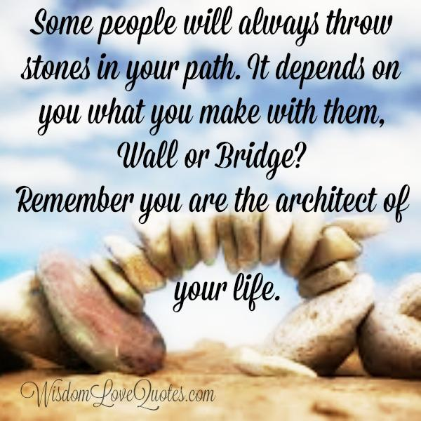 Some people will always throw stones in your path