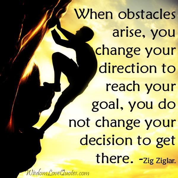 When obstacles arise in your life