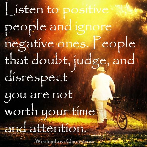 Listen to positive people & ignore negative ones