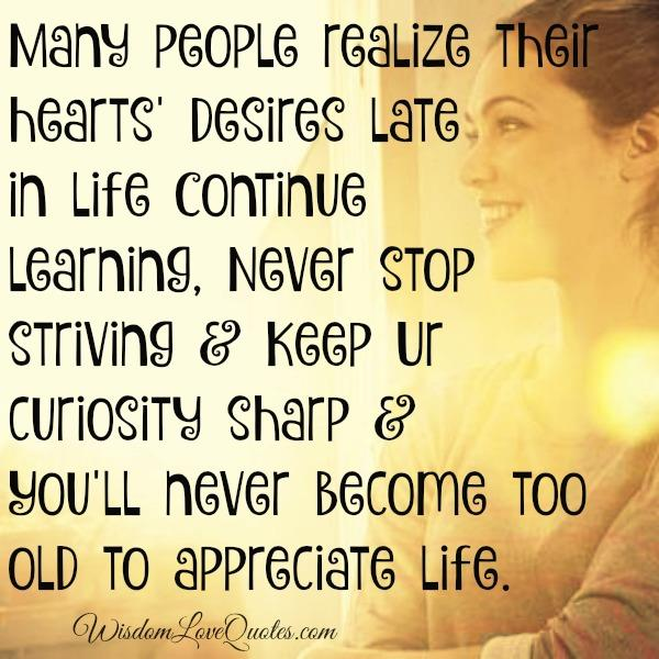 Many peoples realize their hearts' desires late in life