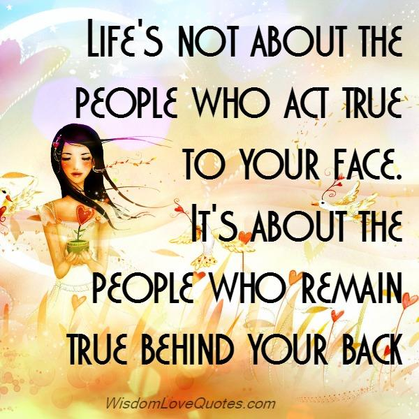 The people who remain true behind your back