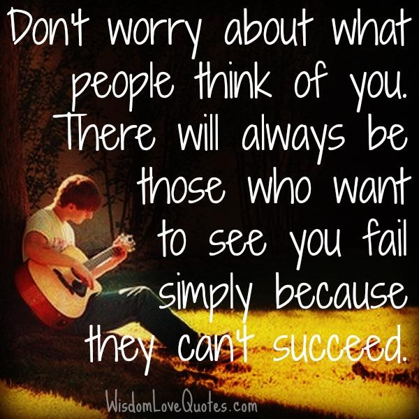 There will always be those who want to see you fail