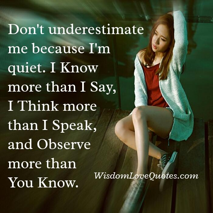 Don't underestimate someone because he is quiet