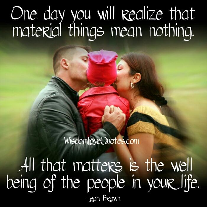Material things mean nothing in your life