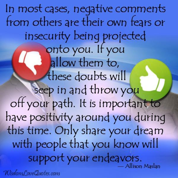 Negative comments from others are their own fears or insecurity