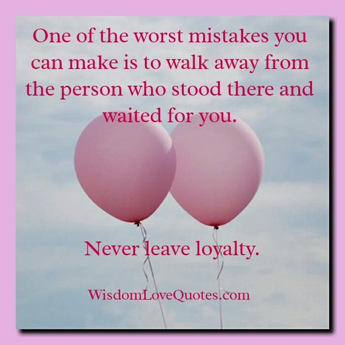 One of the worst mistakes you can make in life