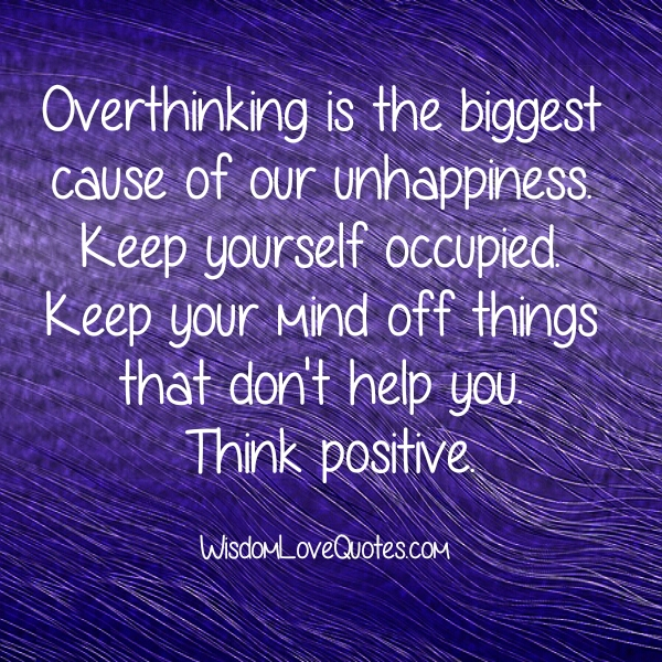 Overthinking is the biggest cause of our unhappiness