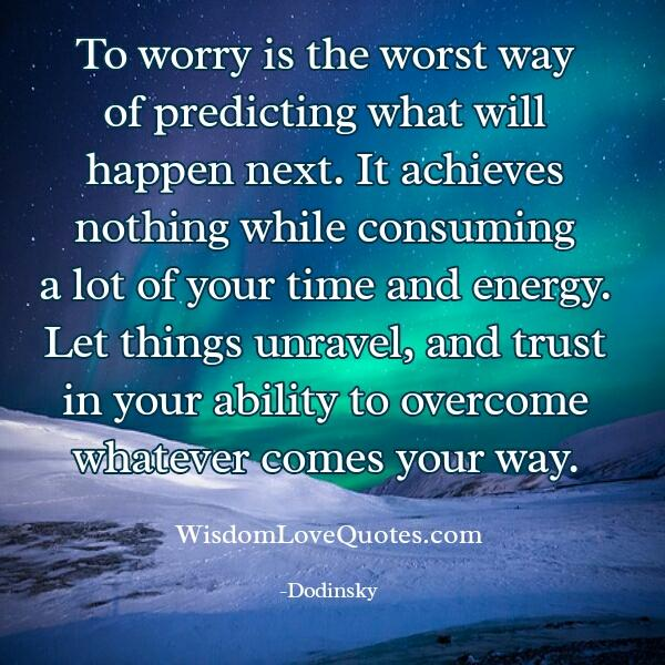 Worrying cosumes a lot of your time & energy