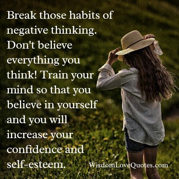 Break those habits of negative thinking