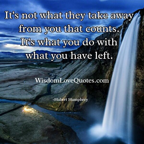 It's not what they take away from you that counts