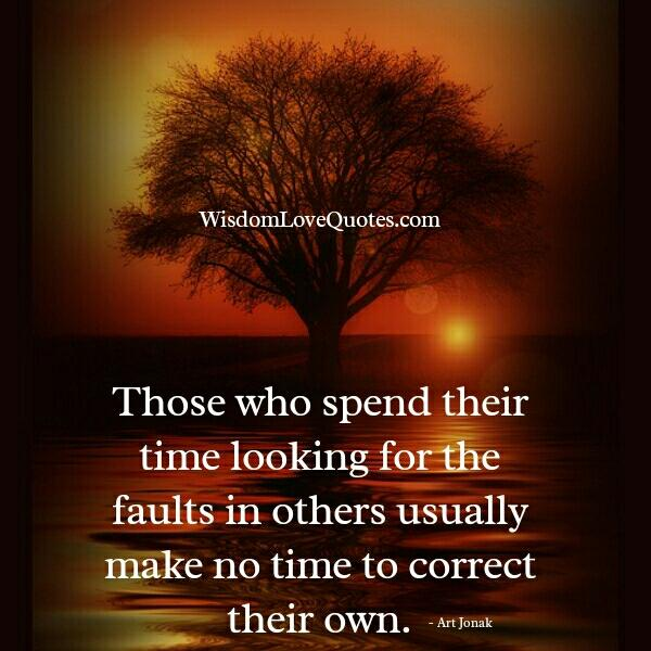 Spending time looking for the faults in others