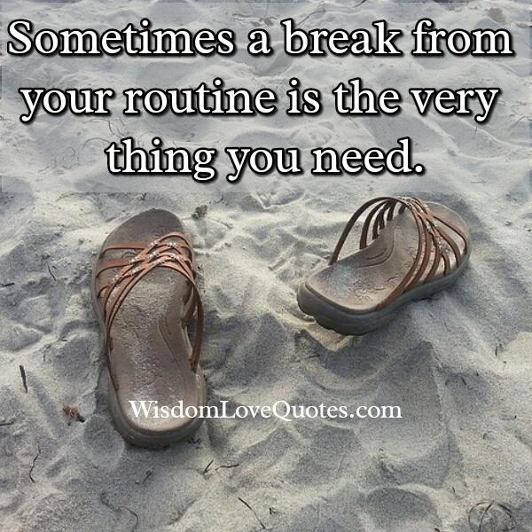 Take a break from your routine life