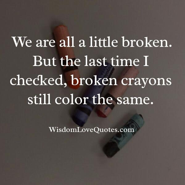 We are all a little broken in life