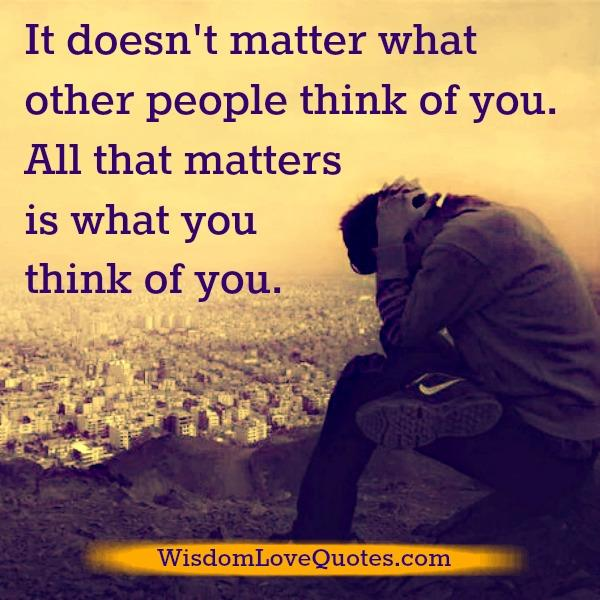 It doesn't matter what other people think of you