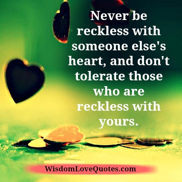 Never be reckless with someone else's heart