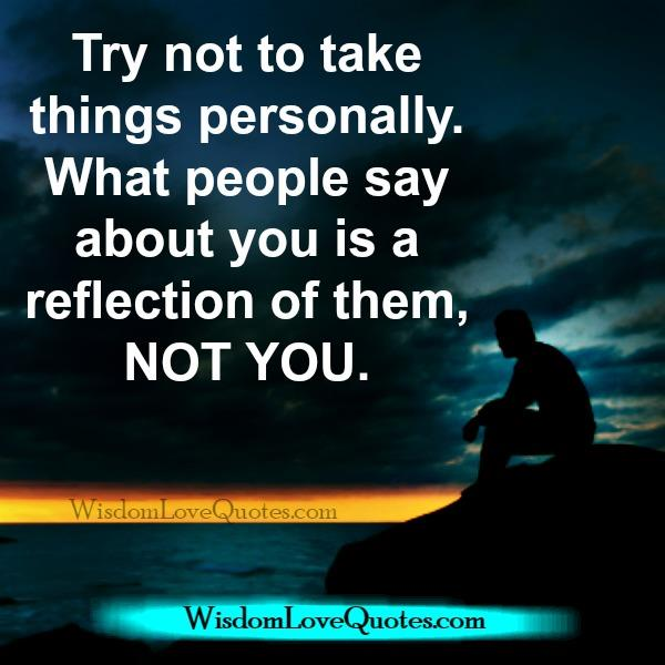 Try not take anything personally