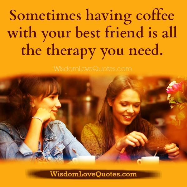 Having coffee with your best friend