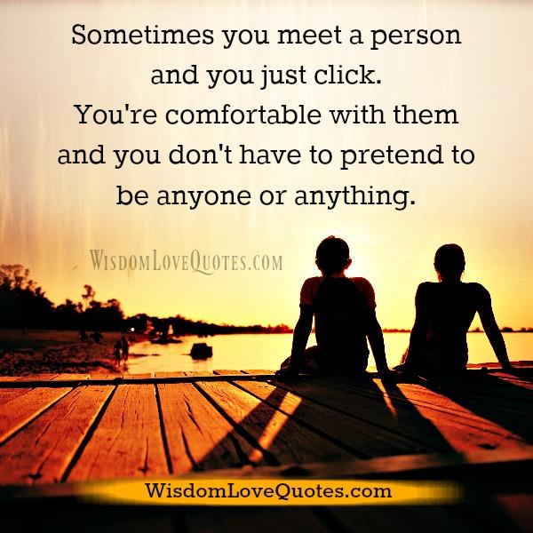 Sometimes you meet a person & you just click