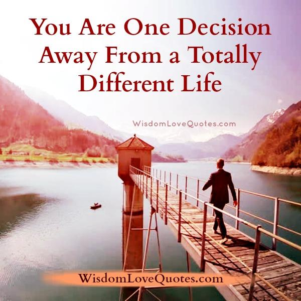 You are one decision away