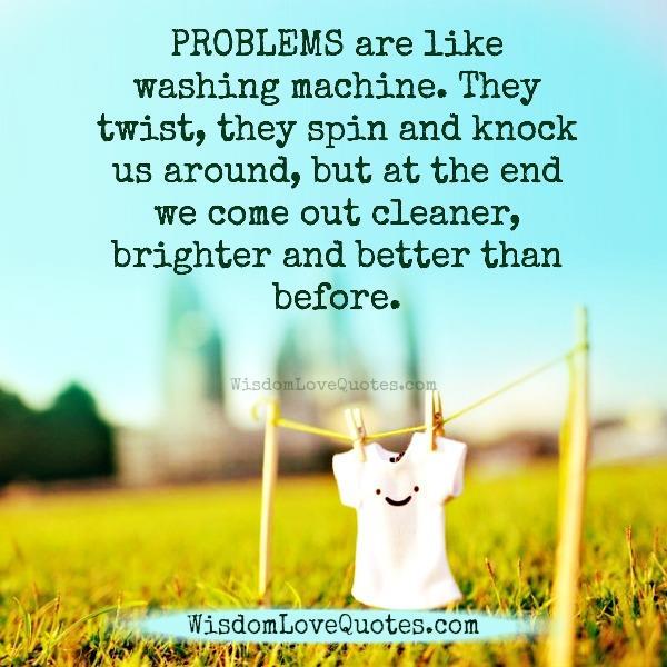 Problems are like washing machine