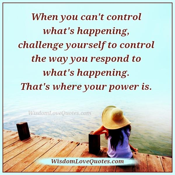 Focus On What You Can Control Quotes: Getting In Charge….. 4/30/17
